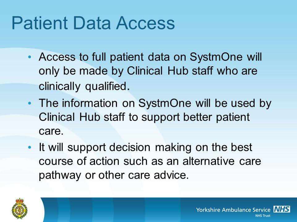 Access to full patient data on SystmOne will only be made by Clinical Hub staff who are clinically qualified.