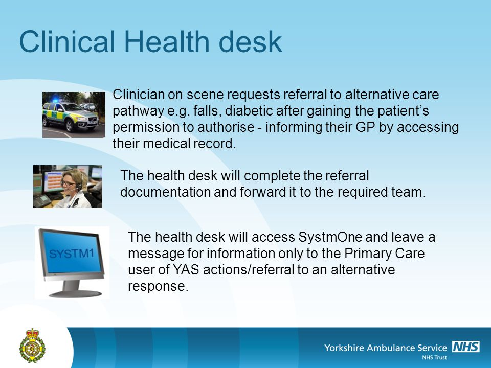 Clinical Health desk Clinician on scene requests referral to alternative care pathway e.g.