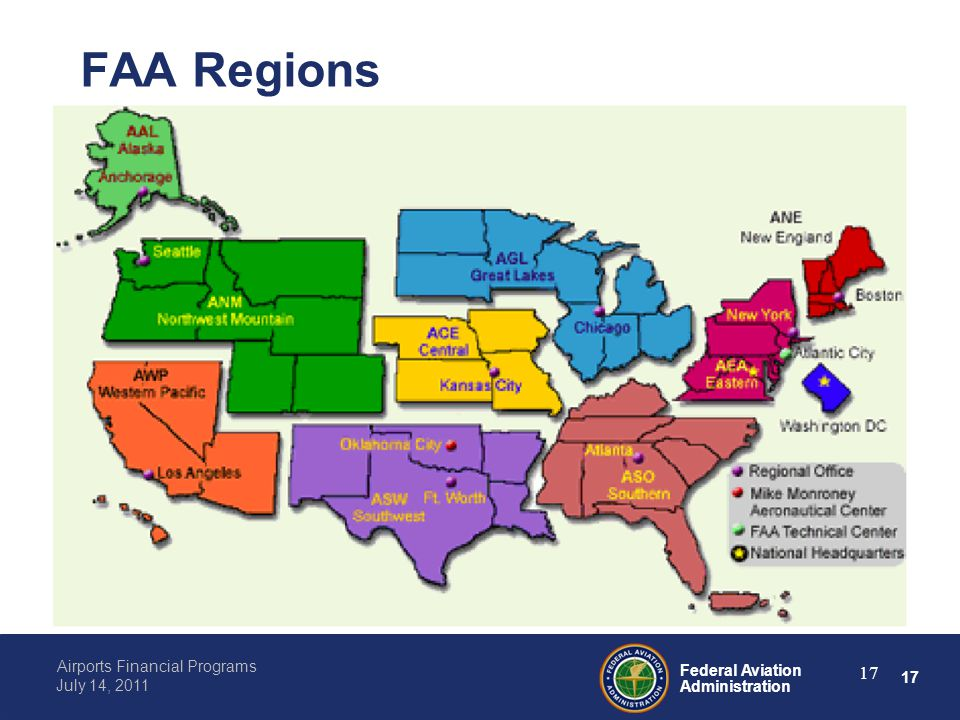 17 Federal Aviation Administration Airports Financial Programs July 14, 2011 17 FAA Regions