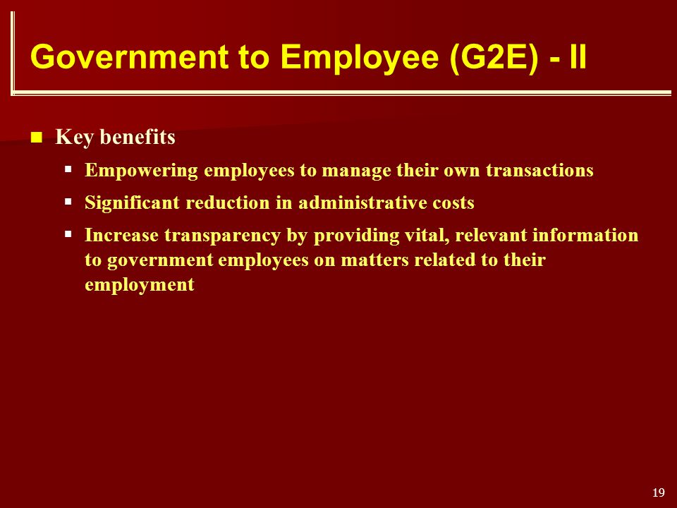 19 Government to Employee (G2E) - II Key benefits Empowering employees to manage their own transactions Significant reduction in administrative costs