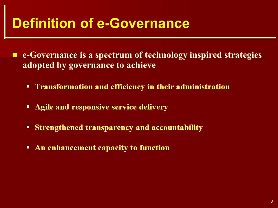 2 Definition of e-Governance e-Governance is a spectrum of technology inspired strategies adopted by governance to achieve Transformation and efficien