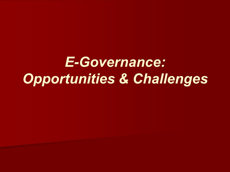 E-Governance: Opportunities & Challenges
