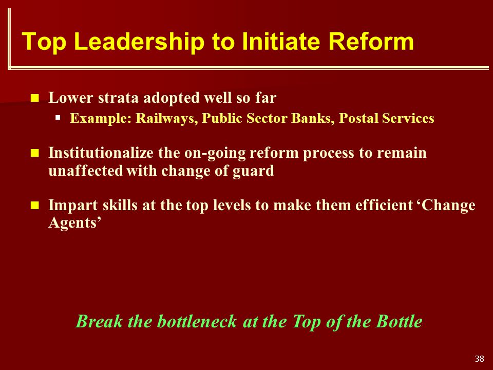 38 Top Leadership to Initiate Reform Lower strata adopted well so far Example: Railways, Public Sector Banks, Postal Services Institutionalize the on-