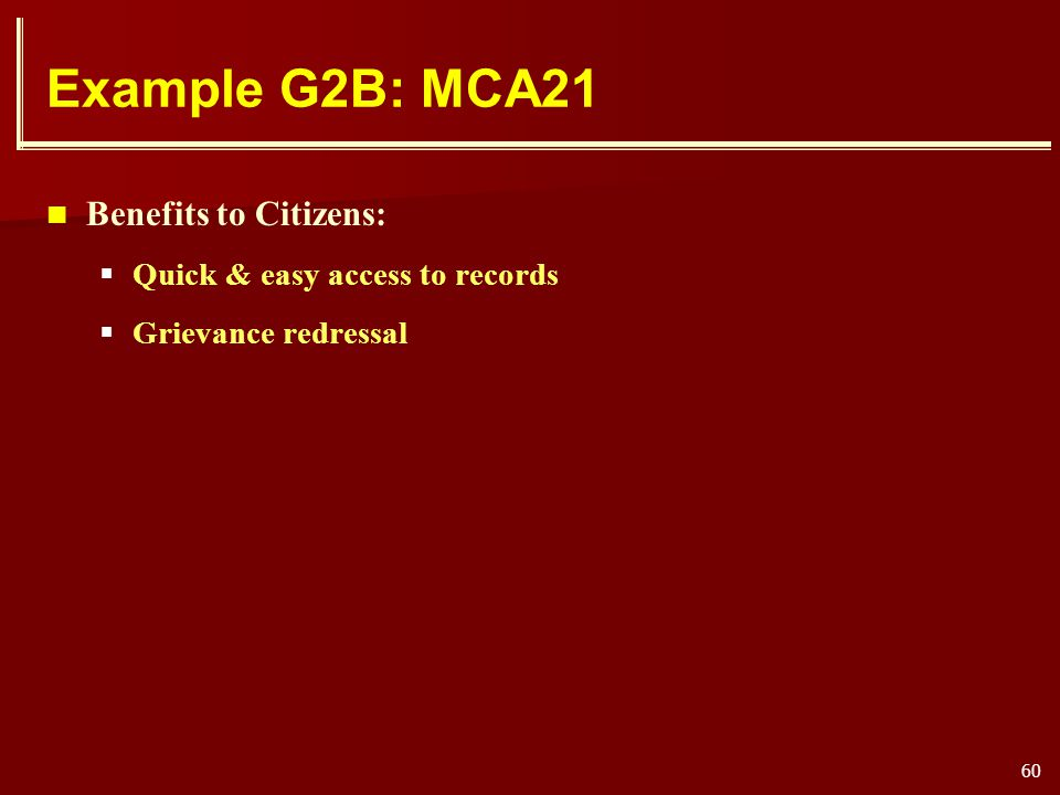 60 Example G2B: MCA21 Benefits to Citizens: Quick & easy access to records Grievance redressal