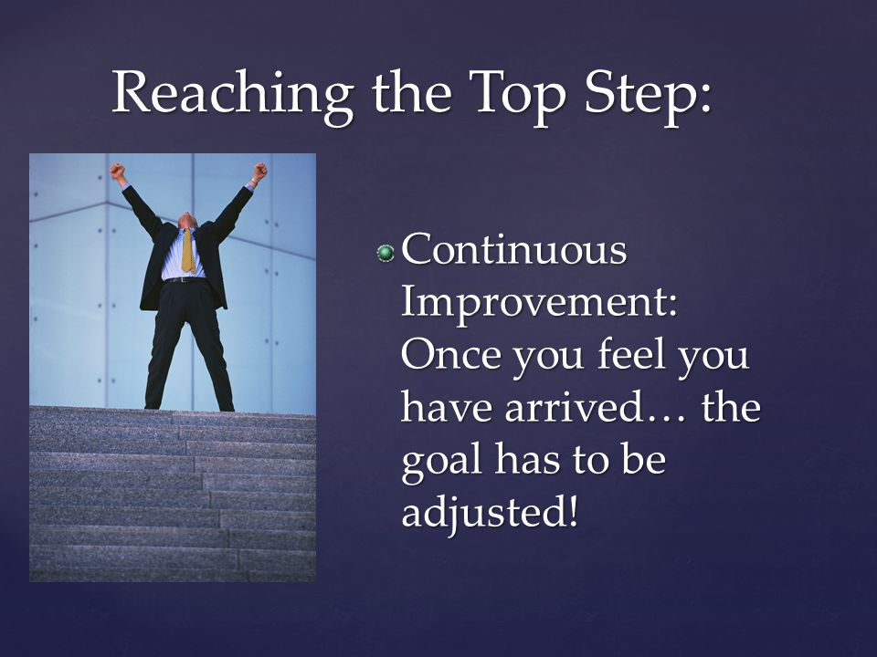 Continuous Improvement: Once you feel you have arrived… the goal has to be adjusted.