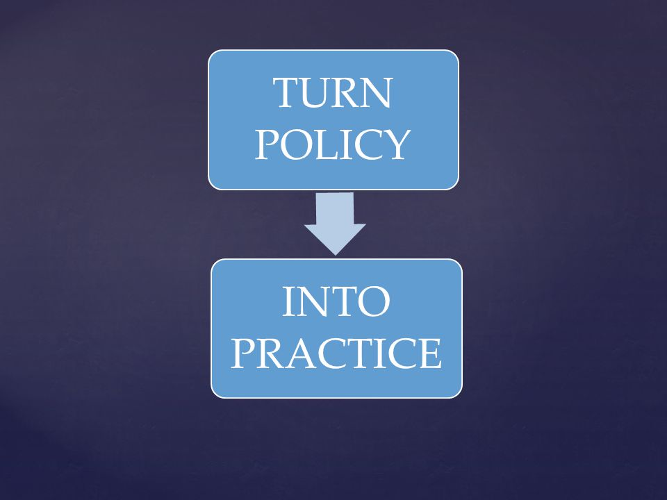Develops plan to put policy into practice Embraces The 7 Steps for Education Leaders to bring policy to life Administration Begins Implementation