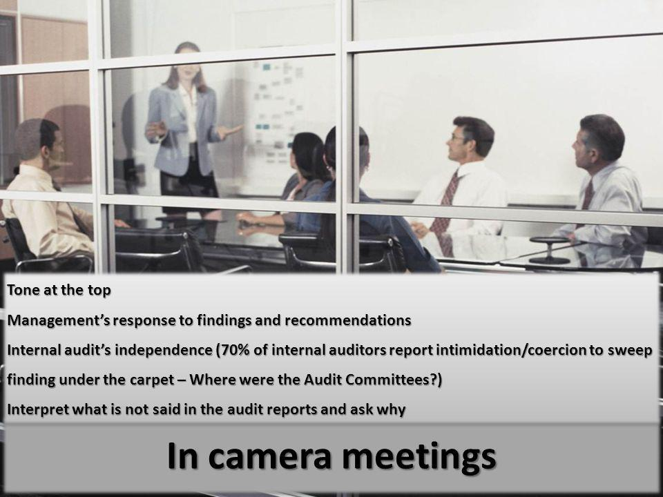 In camera meetings Tone at the top Managements response to findings and recommendations Internal audits independence (70% of internal auditors report