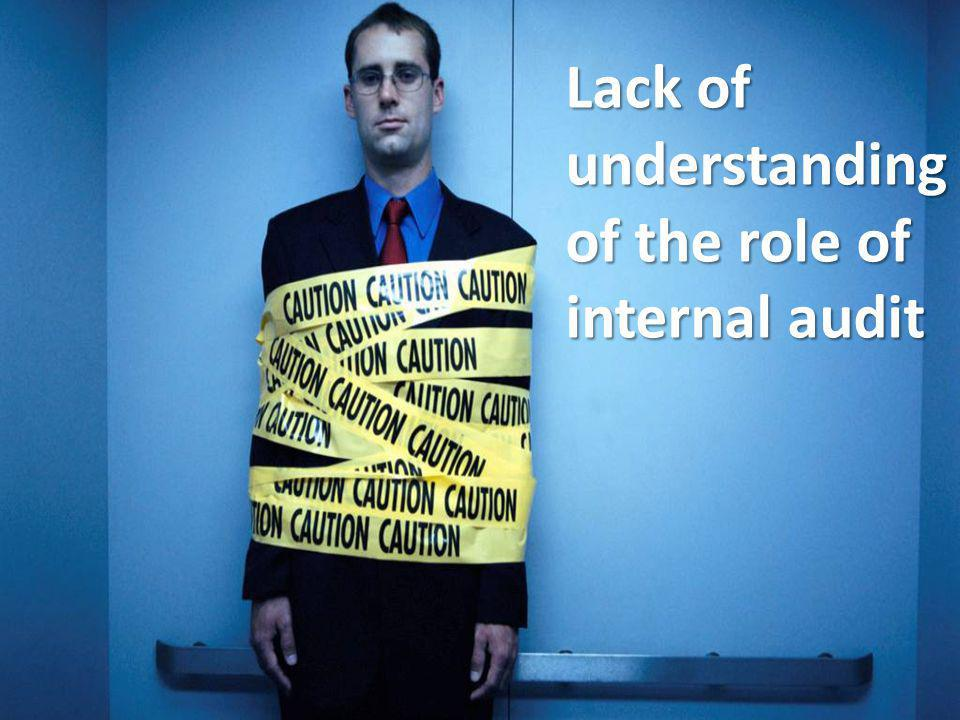 Lack of understanding of the role of internal audit