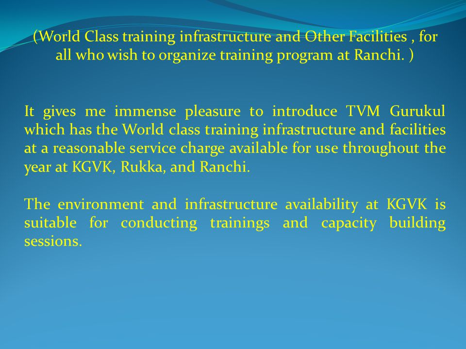(World Class training infrastructure and Other Facilities, for all who wish to organize training program at Ranchi. ) It gives me immense pleasure to