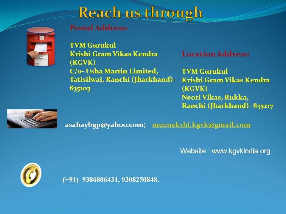 Postal Address: TVM Gurukul Krishi Gram Vikas Kendra (KGVK) C/o- Usha Martin Limited, Tatisilwai, Ranchi (Jharkhand)- 835103 Location Address: TVM Gur