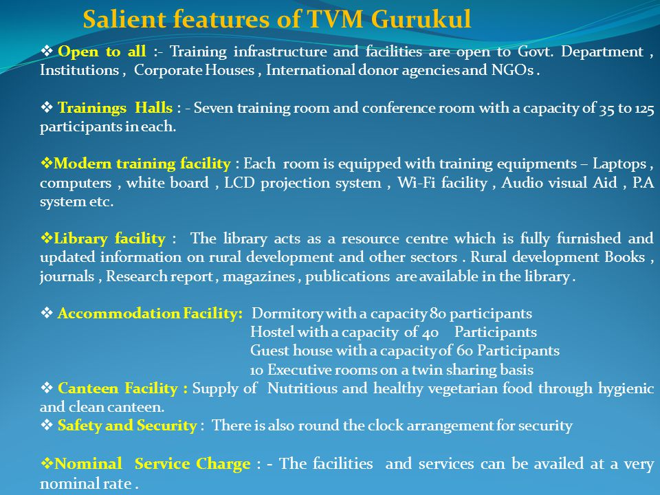 Salient features of TVM Gurukul Open to all :- Training infrastructure and facilities are open to Govt. Department, Institutions, Corporate Houses, In