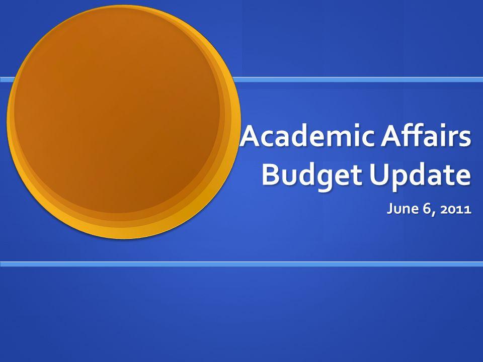 Academic Affairs Budget Update June 6, 2011