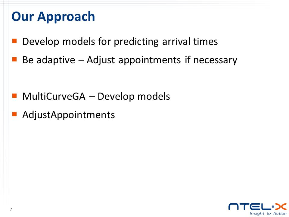 Our Approach Develop models for predicting arrival times Be adaptive – Adjust appointments if necessary MultiCurveGA – Develop models AdjustAppointments 7
