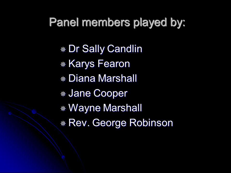 Panel members played by: Panel members played by: Dr Sally Candlin Dr Sally Candlin Karys Fearon Karys Fearon Diana Marshall Diana Marshall Jane Cooper Jane Cooper Wayne Marshall Wayne Marshall Rev.