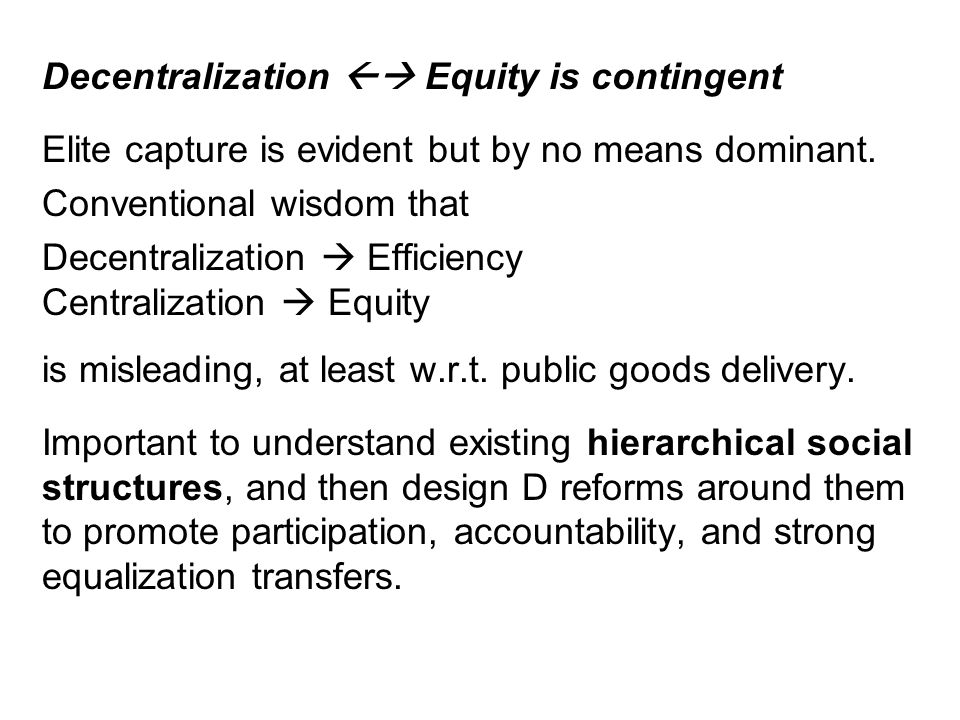 Decentralization Equity is contingent Elite capture is evident but by no means dominant.