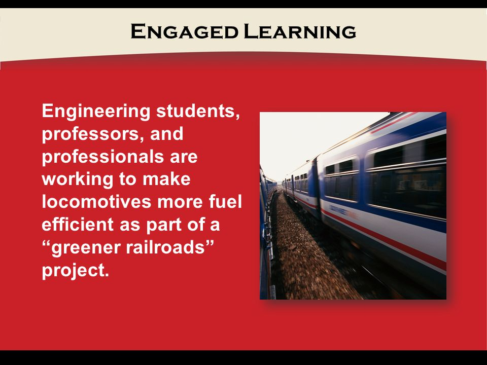 Engaged Learning Engineering students, professors, and professionals are working to make locomotives more fuel efficient as part of a greener railroads project.