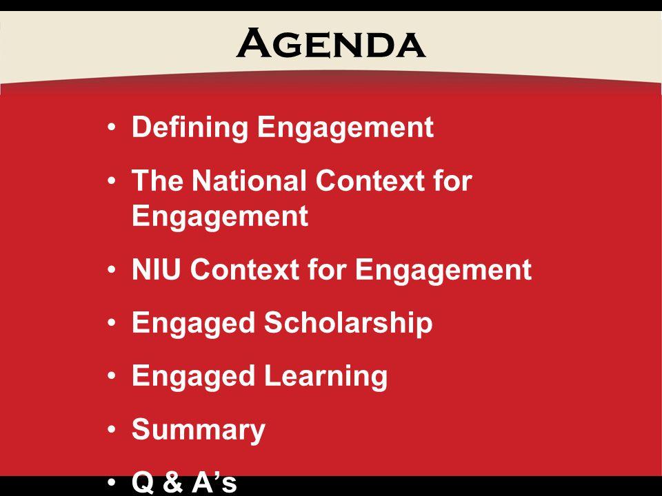 Agenda Defining Engagement The National Context for Engagement NIU Context for Engagement Engaged Scholarship Engaged Learning Summary Q & As