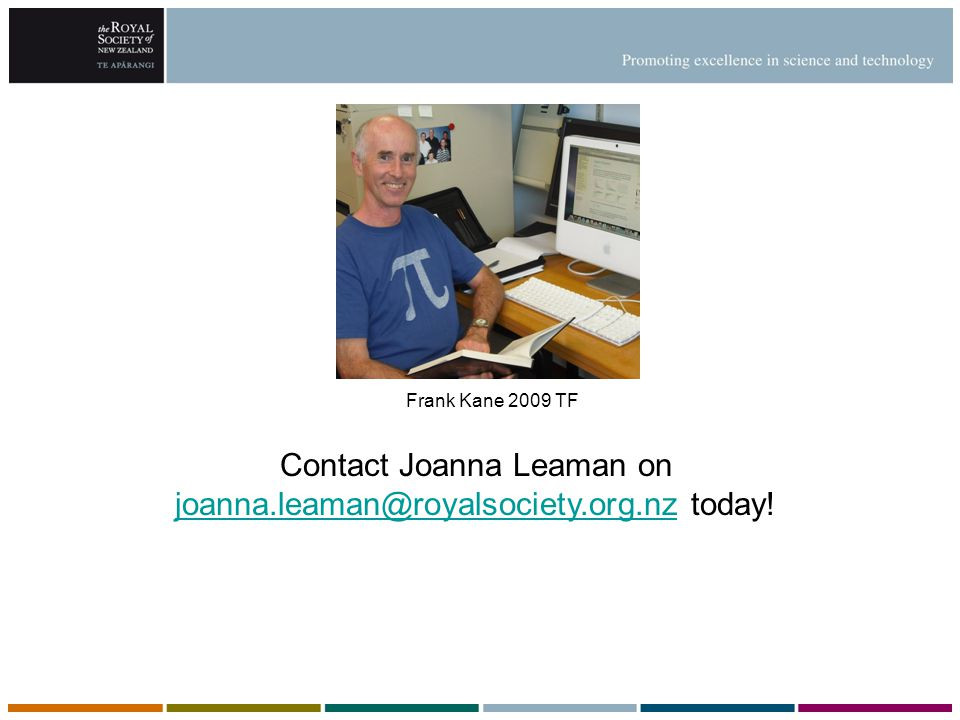 Contact Joanna Leaman on joanna.leaman@royalsociety.org.nz today.