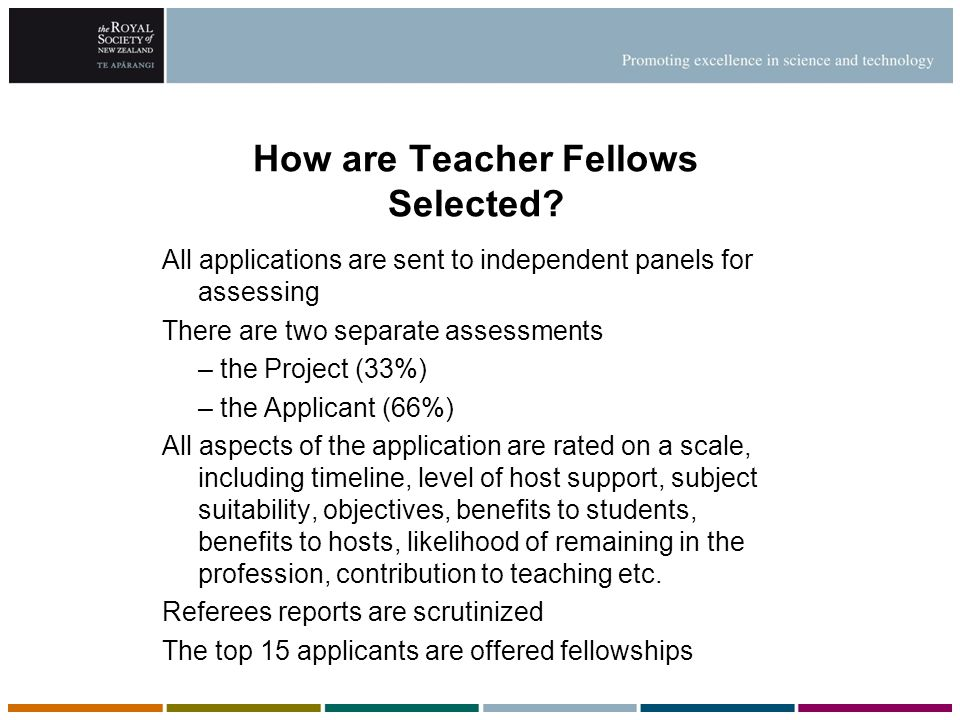 How are Teacher Fellows Selected? All applications are sent to independent panels for assessing There are two separate assessments – the Project (33%)