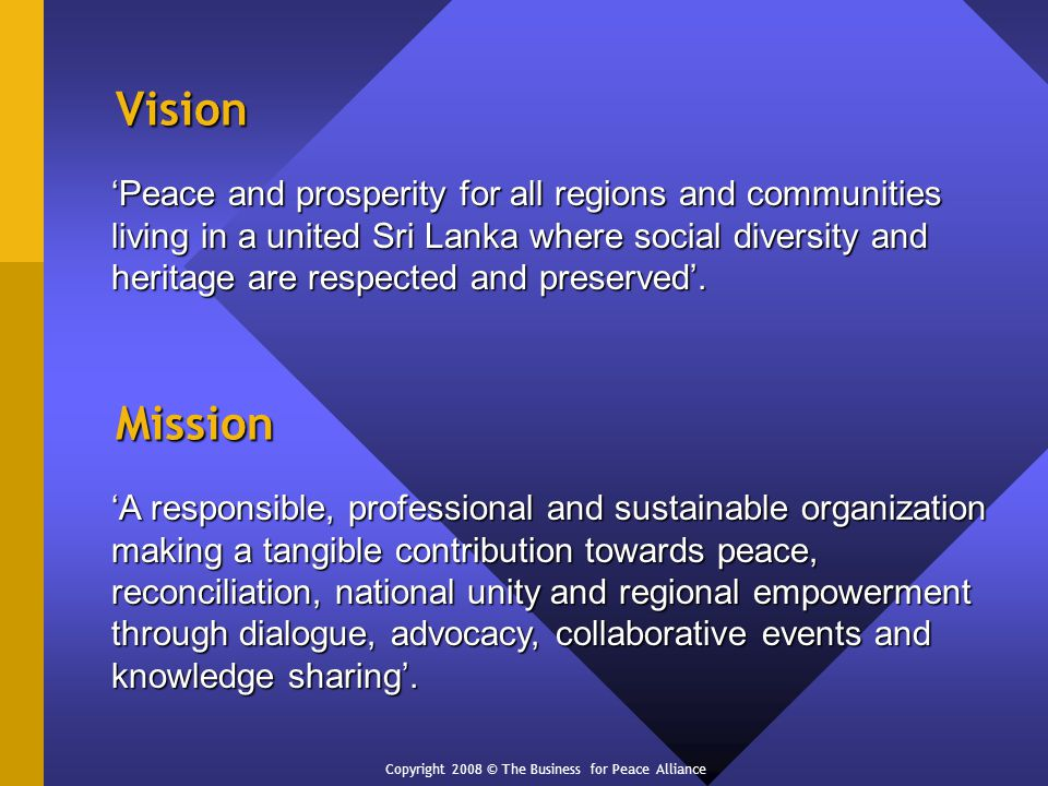 Vision Peace and prosperity for all regions and communities living in a united Sri Lanka where social diversity and heritage are respected and preserved.