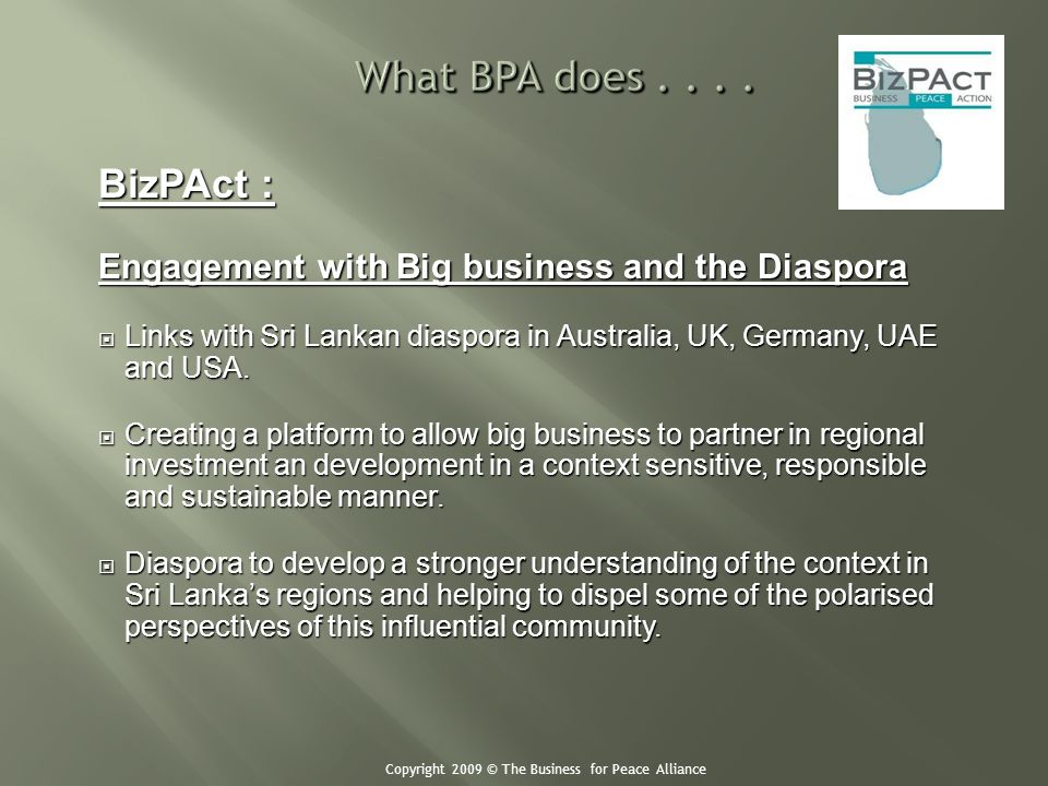 BizPAct : Engagement with Big business and the Diaspora Links with Sri Lankan diaspora in Australia, UK, Germany, UAE and USA. Links with Sri Lankan d