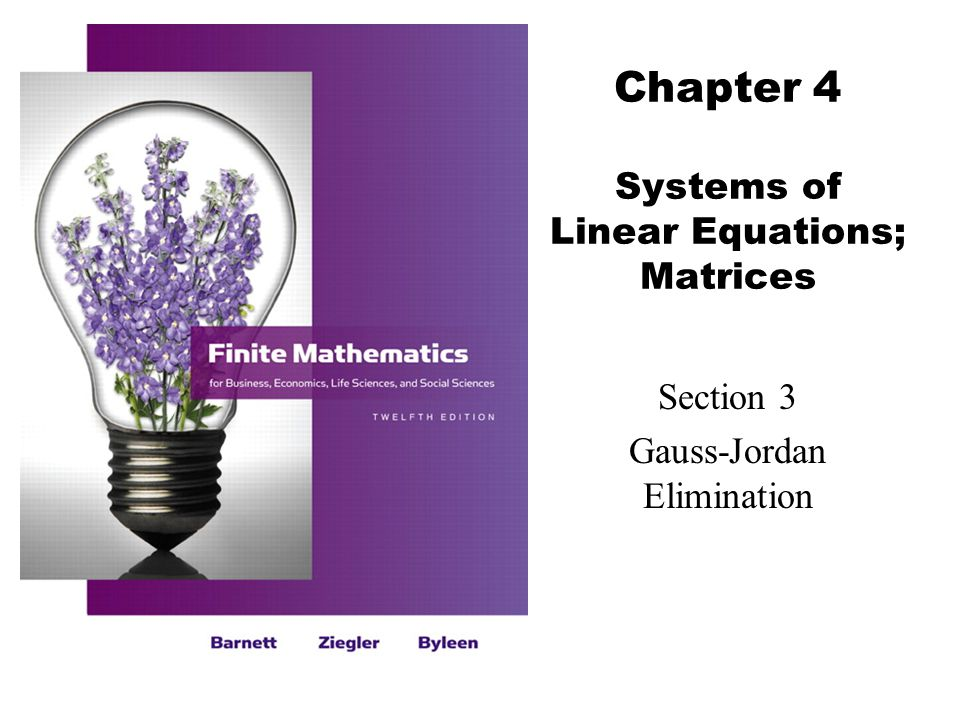 Chapter 4 Systems of Linear Equations; Matrices Section 3 Gauss-Jordan Elimination