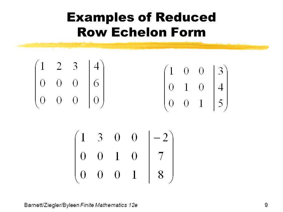 9 Barnett/Ziegler/Byleen Finite Mathematics 12e Examples of Reduced Row Echelon Form