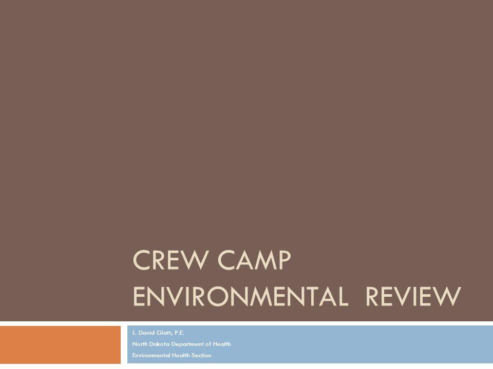 CREW CAMP ENVIRONMENTAL REVIEW L. David Glatt, P.E.