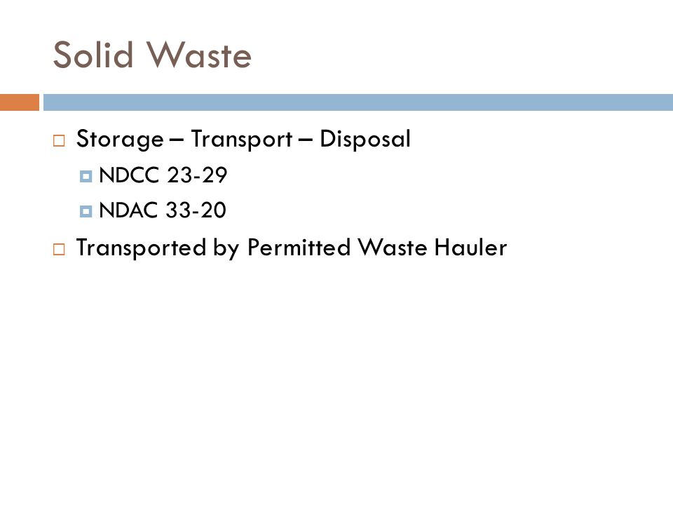 Solid Waste Storage – Transport – Disposal NDCC 23-29 NDAC 33-20 Transported by Permitted Waste Hauler