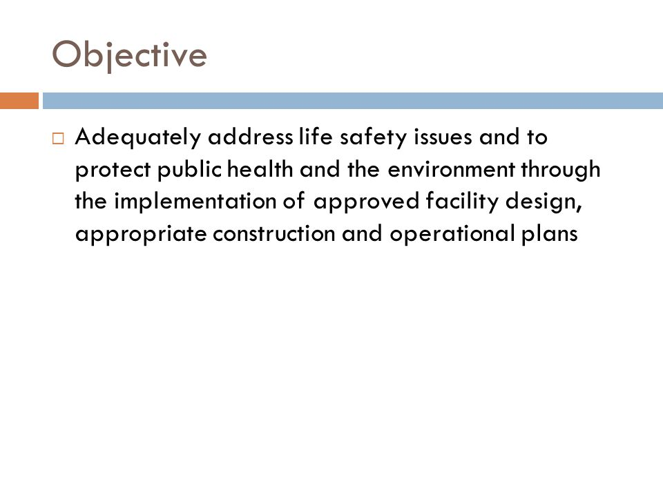 Objective Adequately address life safety issues and to protect public health and the environment through the implementation of approved facility desig