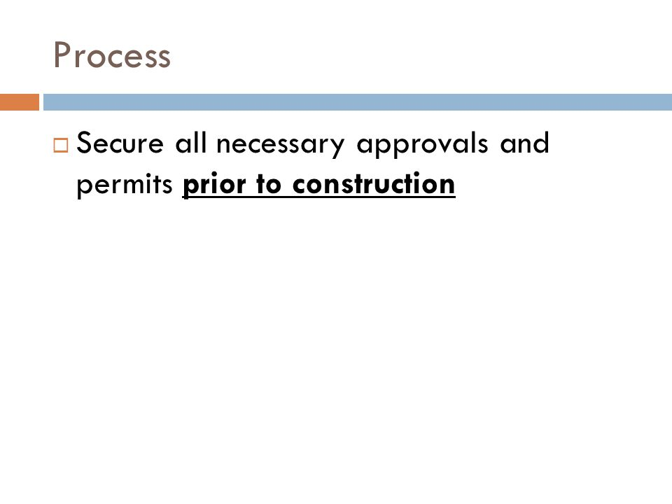 Process Secure all necessary approvals and permits prior to construction
