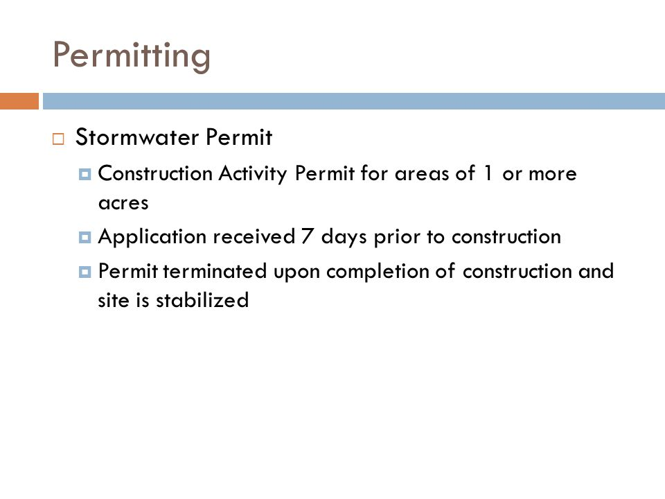 Permitting Stormwater Permit Construction Activity Permit for areas of 1 or more acres Application received 7 days prior to construction Permit termin