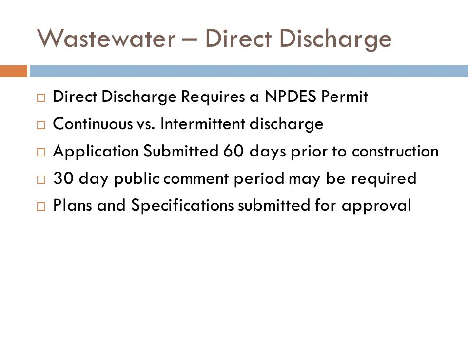 Wastewater – Direct Discharge Direct Discharge Requires a NPDES Permit Continuous vs.