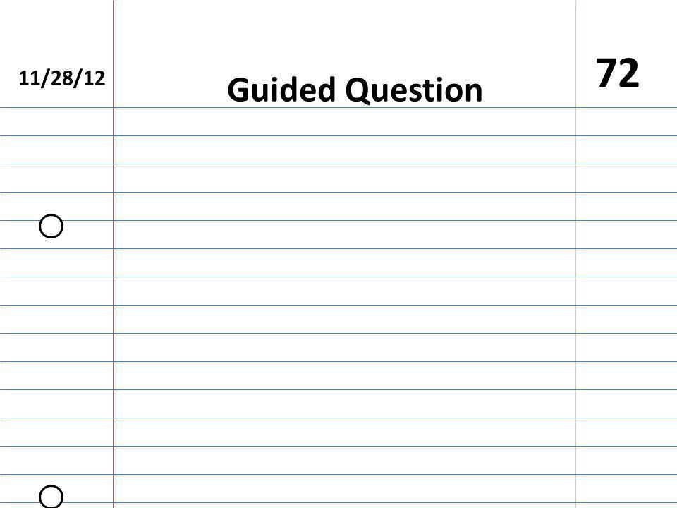 11/28/12 72 Guided Question