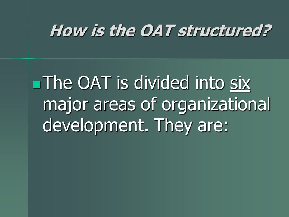 How is the OAT structured. The OAT is divided into six major areas of organizational development.