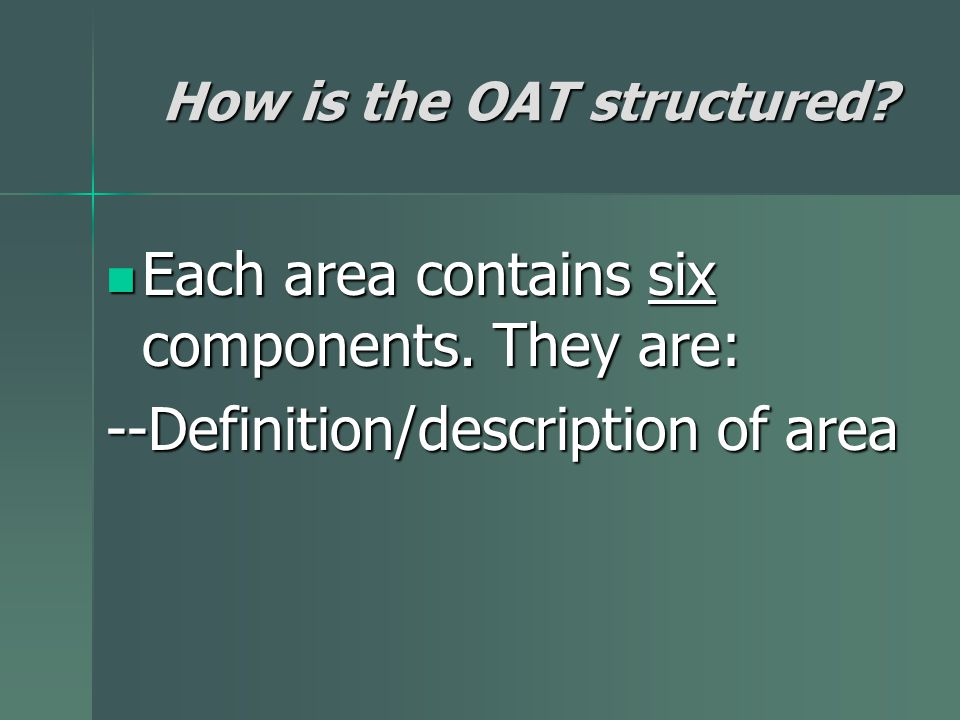 How is the OAT structured. Each area contains six components.