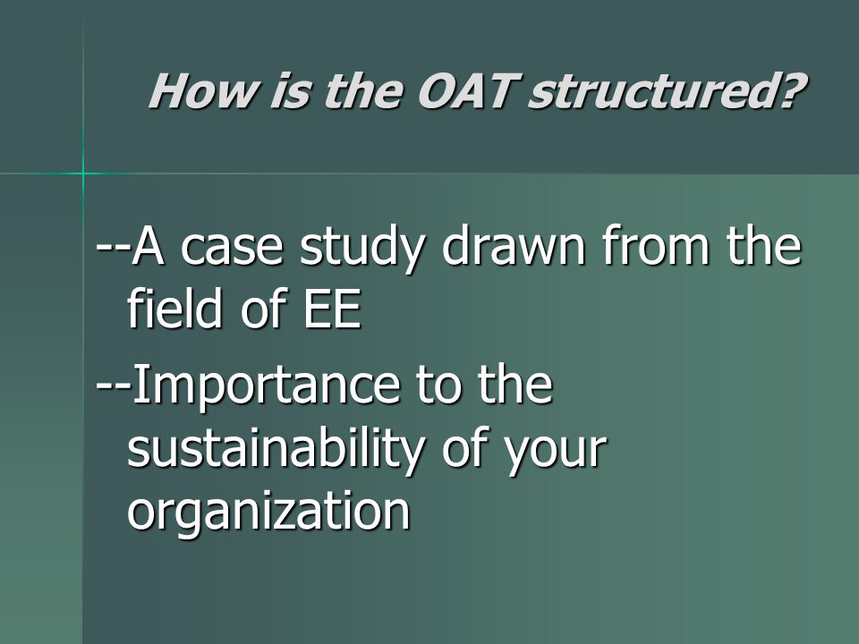 How is the OAT structured.