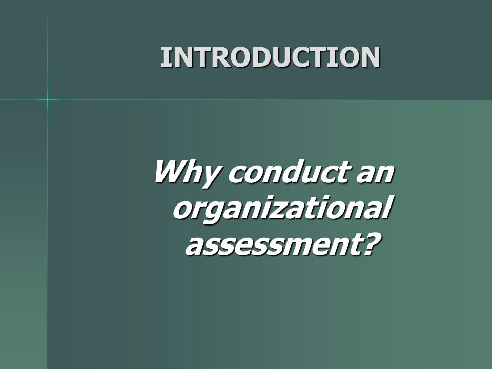 INTRODUCTION Why conduct an organizational assessment