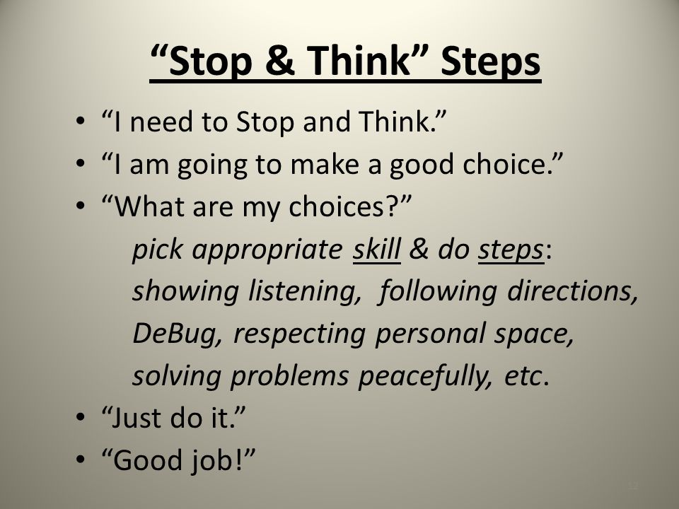 Stop & Think Steps I need to Stop and Think. I am going to make a good choice. What are my choices? pick appropriate skill & do steps: showing listeni