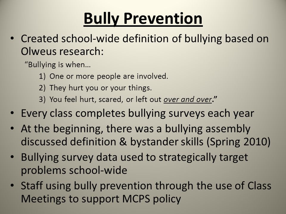 Bully Prevention Created school-wide definition of bullying based on Olweus research: Bullying is when… 1)One or more people are involved.