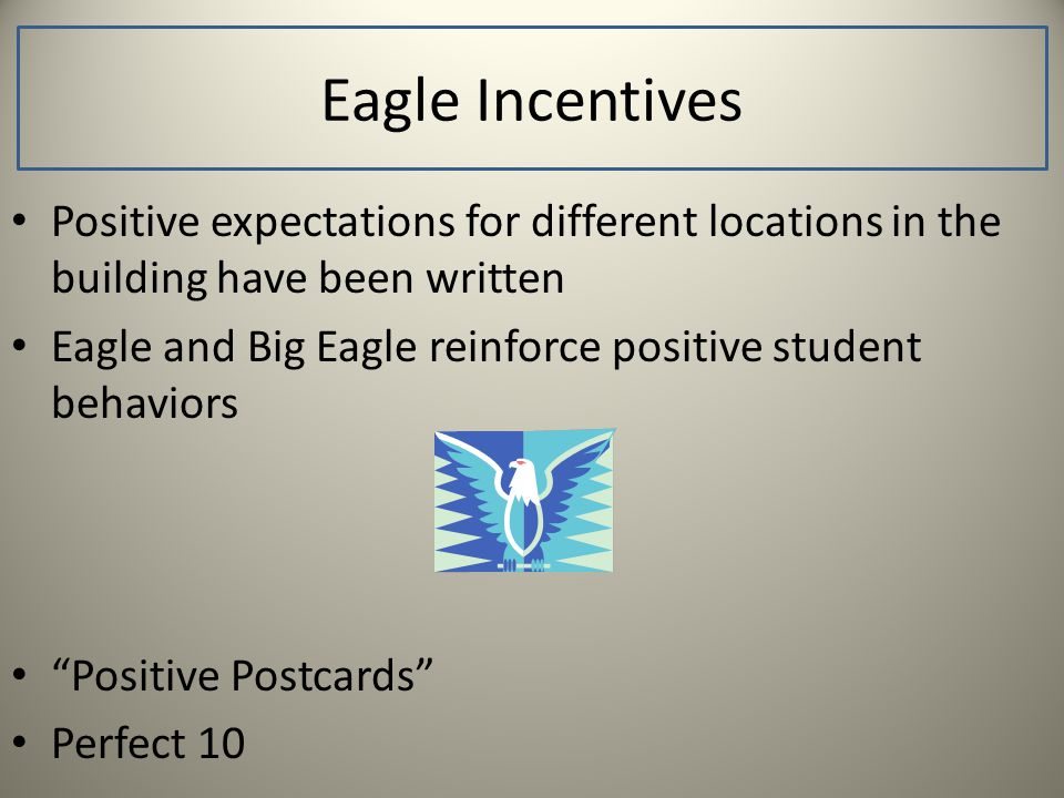 Eagle Incentives Positive expectations for different locations in the building have been written Eagle and Big Eagle reinforce positive student behavi