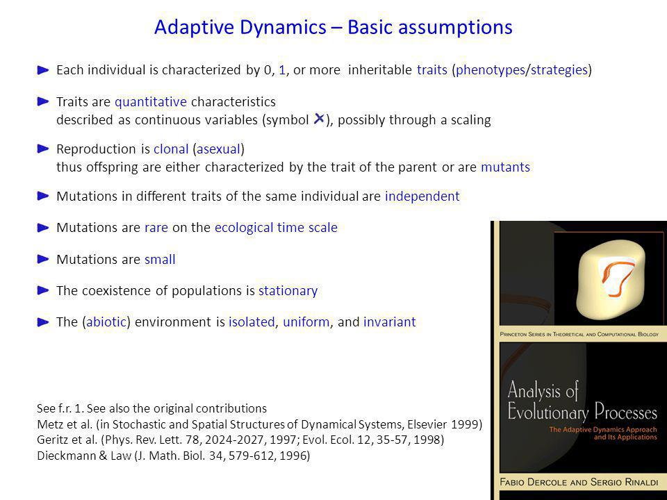 Each individual is characterized by 0, 1, or more inheritable traits (phenotypes/strategies) Adaptive Dynamics – Basic assumptions Reproduction is clo