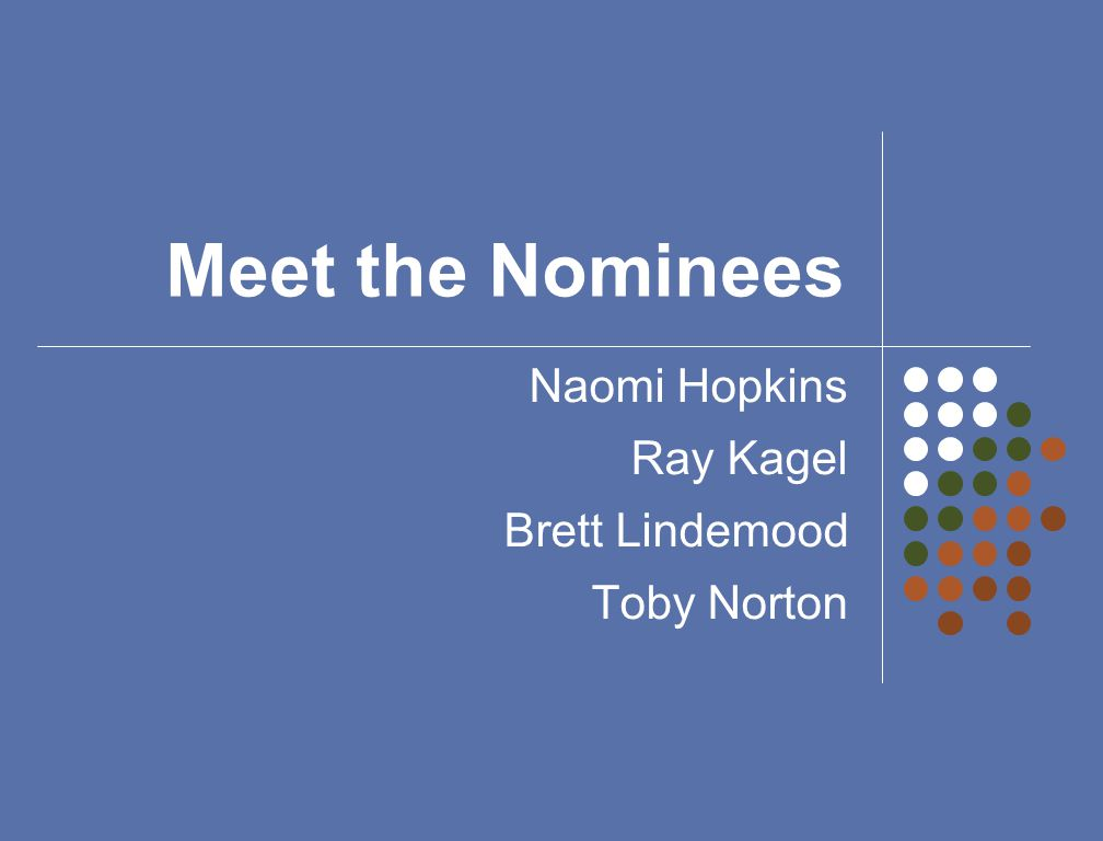 Naomi Hopkins Ray Kagel Brett Lindemood Toby Norton Meet the Nominees