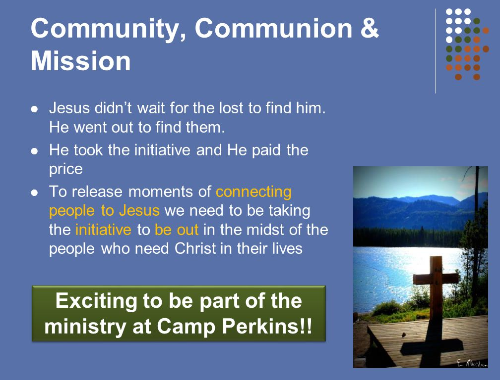 Community, Communion & Mission Jesus didnt wait for the lost to find him.
