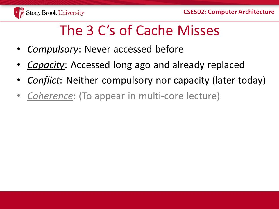 CSE502: Computer Architecture = = = = = = Keep blocks in cache frames – data – state (e.g., valid) – address tag data Fully-Associative Cache multiple