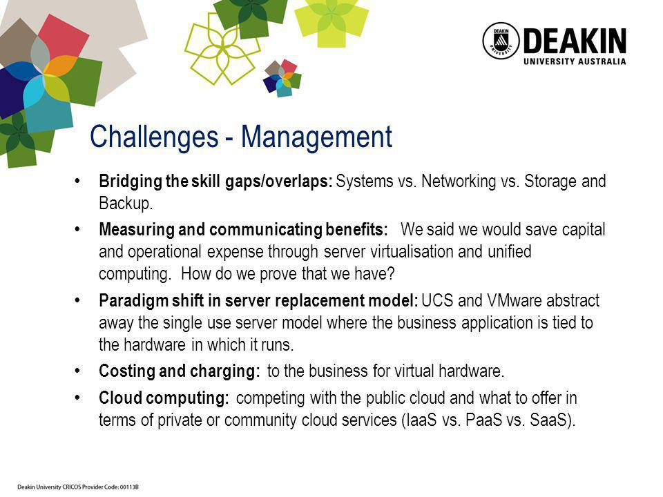 Challenges - Management Bridging the skill gaps/overlaps: Systems vs. Networking vs. Storage and Backup. Measuring and communicating benefits: We said