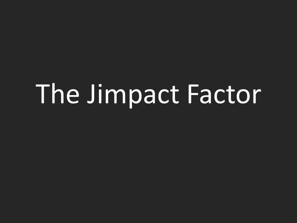 The Jimpact Factor