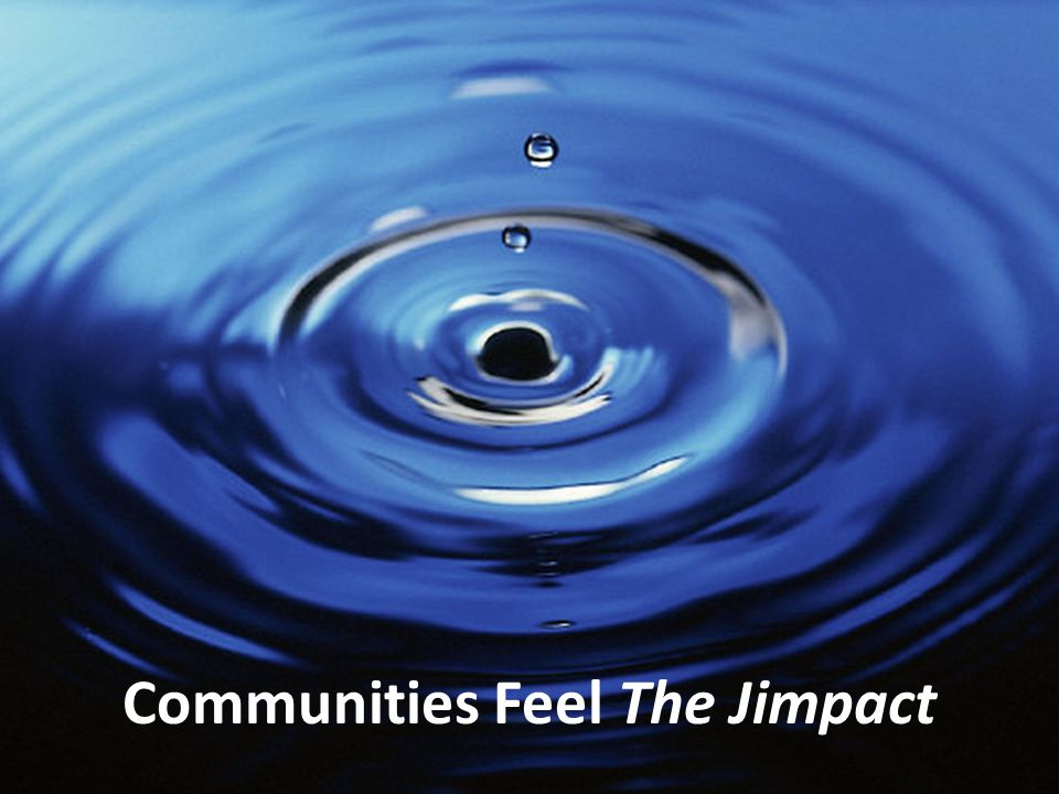 Communities Feel The Jimpact