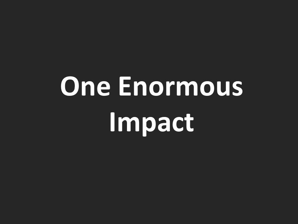 One Enormous Impact