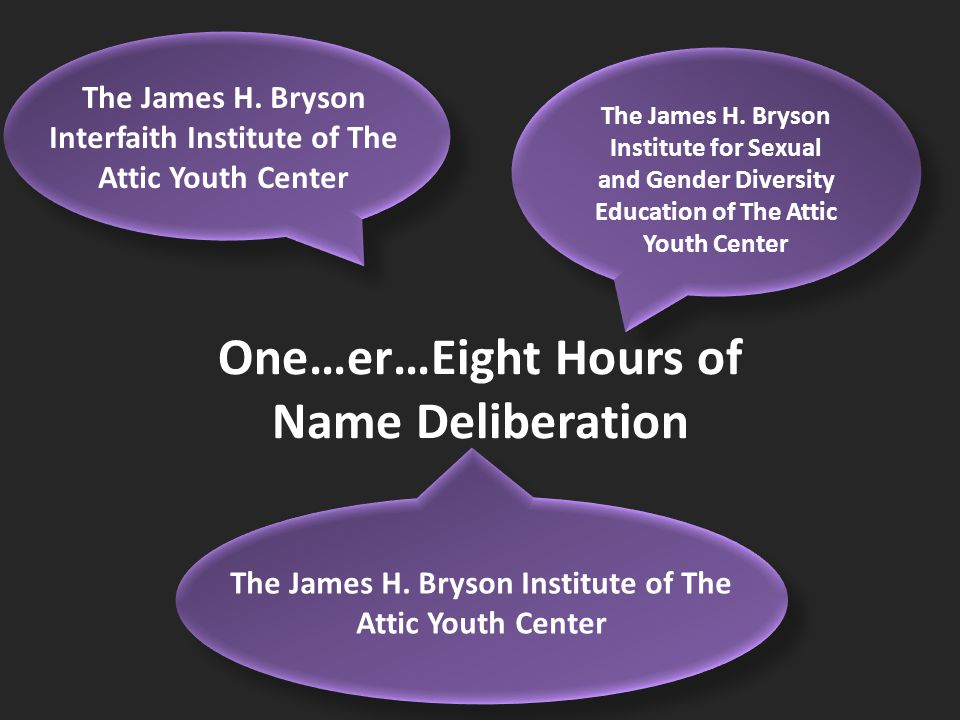 The James H. Bryson Institute of The Attic Youth Center The James H.